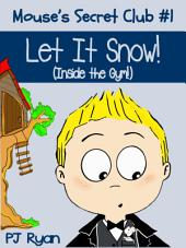 Mouse's Secret Club #1: Let It Snow (Inside the Gym!)
