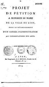 Projet de pétition à M. le maire de la ville de Lyon pour le rétablissement d'un conseil d'administration au Conservatoire des arts