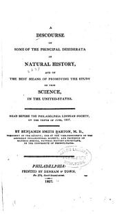 A Discourse on Some of the Principal Desiderata in Natural History, and on the Best Means of Promoting the Study of this Science, in the United-States: Read Before the Philadelphia Linnean Society, on the Tenth of June, 1807