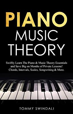 Piano Music Theory  Swiftly Learn The Piano   Music Theory Essentials and Save Big on Months of Private Lessons  Chords  Intervals  Scales  Songwriting   More