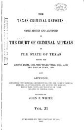 The Texas Criminal Reports: Cases Argued and Adjudged in the Court of Criminal Appeals of the State of Texas, Volume 31