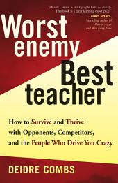 Worst Enemy, Best Teacher: How to Survive and Thrive with Opponents, Competitors, and the People Who Drive You Crazy