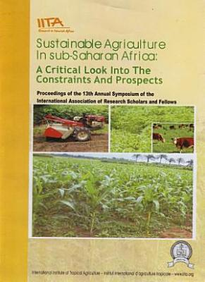 Sustainable Agriculture In sub-Saharan Africa: A Critical Look Into The Constraints And Prospects