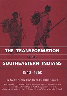 The Transformation of the Southeastern Indians  1540 1760