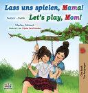 Let s Play  Mom   German English Bilingual Book for Kids  PDF