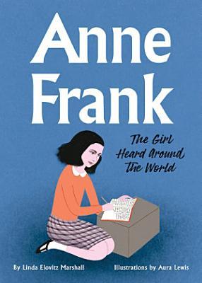 Anne Frank  The Girl Heard Around the World