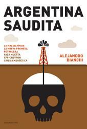 Argentina saudita: La maldición de la nueva promesa petrolera. Vaca Muerta, YPF-Chevron...