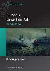 Europe's Uncertain Path 1814-1914: State Formation and Civil Society