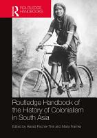 Routledge Handbook of the History of Colonialism in South Asia PDF