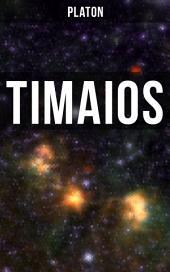 Timaios: Seiendes + Der Entstehungsgrund und die Einzigkeit des Kosmos + Die Erschaffung des Weltkörpers und der Weltseele + Zeit und Ewigkeit + Der Ursprung der Götter und der übrigen Lebewesen + Der Raum...