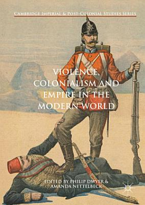 Violence  Colonialism and Empire in the Modern World