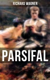 PARSIFAL: Die Legende um den Heiligen Gral