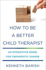 How to Be a Better Child Therapist: An Integrative Model for Therapeutic Change