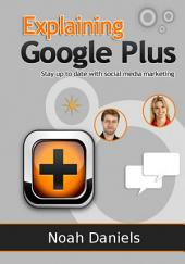 Explaining Google Plus: Stay up to date with social media marketing