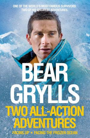 Bear Grylls  Facing Up and Facing the Frozen Ocean