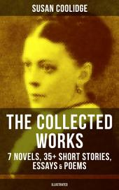 The Collected Works of Susan Coolidge: 7 Novels, 35+ Short Stories, Essays & Poems (Illustrated): What Katy Did Trilogy, The Letters of Jane Austen, Clover, In the High Valley, Curly Locks, A Short History of the City of Philadelphia, A Little Country Girl, Just Sixteen, Not Quite Eighteen…