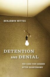 Detention and Denial: The Case for Candor after Guant‡namo