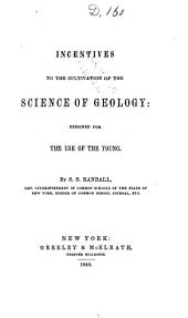 Incentives to the Cultivation of the Science of Geology: Designed for the Use of the Young
