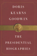 Download Doris Kearns Goodwin  The Presidential Biographies Book