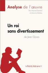 Un roi sans divertissement de Jean Giono (Analyse de l'oeuvre): Comprendre la littérature avec lePetitLittéraire.fr