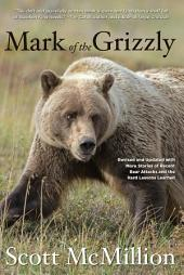 Mark of the Grizzly: Revised and Updated with More Stories of Recent Bear Attacks and the Hard Lessons Learned, Edition 2