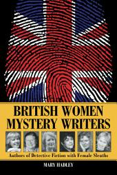 British Women Mystery Writers: Authors of Detective Fiction with Female Sleuths