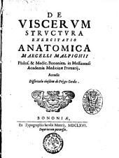 De viscerum structura exercitatio anatomica Marcelli Malpighii ... Accedit dissertatio eiusdem De polypo cordis