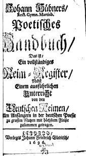 Johann Hübners .. Poetisches Handbuch: das ist, ein vollständiges Reim-Register, nebst einem ausführlichen unterricht von den deutschen Reimen : allen Anfängern in der deutschen Poesie zu grossen Nutzen mit höchstem Fleisse zusammen getragen, Band 1