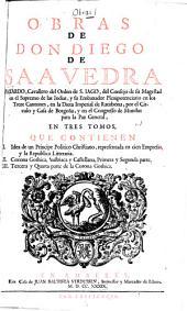 Obras, que contienen: Idea de un principe politico Christiano, la Republica litteraria y Corona Gothica, Volumen 1
