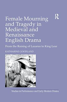 Female Mourning and Tragedy in Medieval and Renaissance English Drama PDF
