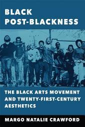 Black Post-Blackness: The Black Arts Movement and Twenty-First-Century Aesthetics