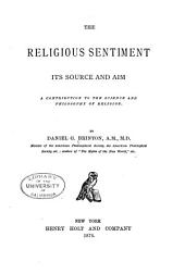 The Religious Sentiment: Its Source and Aim; a Contribution to the Science and Philosophy of Religion