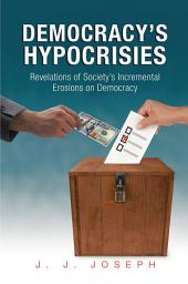 Democracy's Hypocrisies: Revelations of Society's Incremental Erosions on Democracy