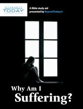 Why Am I Suffering?: A Bible study aid present by BeyondToday.tv