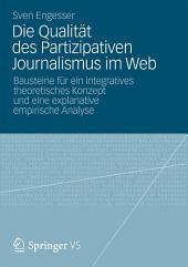 Die Qualität des Partizipativen Journalismus im Web: Bausteine für ein integratives theoretisches Konzept und eine explanative empirische Analyse