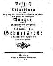 Versuch einer Abhandlung von dem Ursprunge und vormaligen Umständen der baierischen Haupt- und Residenzstadt München: welche an Sr. churfürstlichen Durhcleucht in Baiern ... Geburtsfeste ... abgelesen worden