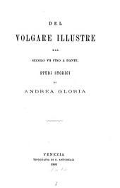 Del volgare illustre dal secolo VII fino a Dante; studj storici