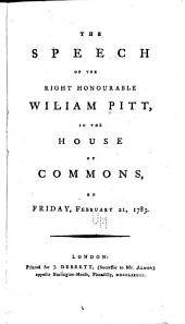 The Speech of the Right Honourable Wiliam [sic] Pitt, in the House of Commons on February 21, 1783