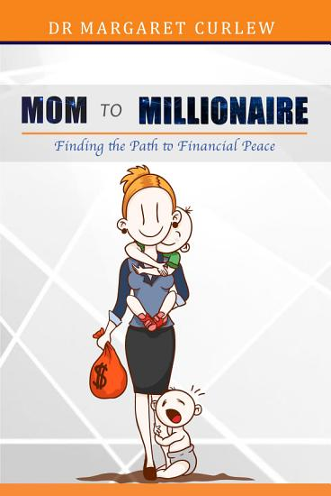 MOM TO MILLIONAIRE  Finding the Path to Financial Peace PDF