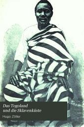 Das Togoland und die Sklavenküste: Leben und Sitten der Eingeborenen, Natur, Klima und kulturelle Bedeutung des Landes, dessen Handel u. die deutschen Faktoreien, auf Grund eigner Anschauung und Studien geschildert