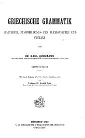 Griechische Grammatik (Lautlehre, Stammbildungs-und Flexionslehre und Syntax)
