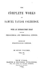 The Complete Works of Samuel Taylor Coleridge: With an Introductory Essay Upon His Philosophical and Theological Opinions, Volume 4