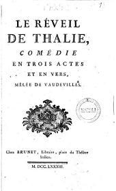 Le réveil de Thalie, comédie en trois actes et en vers, mêlée de Vaudevilles