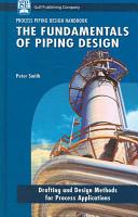 Process Piping Design Handbook: The fundamentals of piping design
