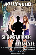 The Showstopper Lifestyle  The Man s Guide to Ultra Hot Women  Unlimited Power  and Ultimate Freedom   That Women Should Read Too