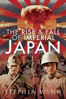 The Rise and Fall of Imperial Japan PDF