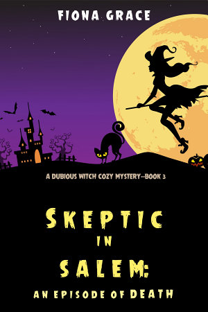 Skeptic in Salem  An Episode of Death  A Dubious Witch Cozy Mystery   Book 3