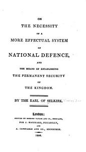 On the Necessity of a More Effectual System of National Defence  and the Means of Establishing the Permanent Security of the Kingdom PDF