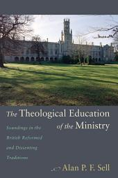 The Theological Education of the Ministry: Soundings in the British Reformed and Dissenting Traditions