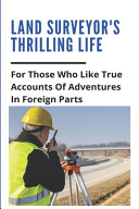 Land Surveyor's Thrilling Life